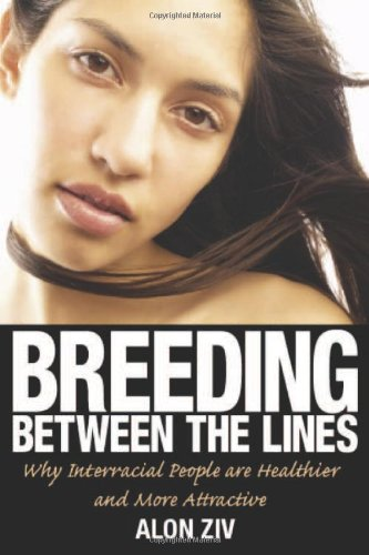 Breeding Between the Lines: Why Interracial People are Healthier and More Attractive