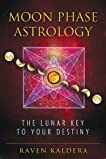 Moon Phase Astrology: The Lunar Key to Your Destiny