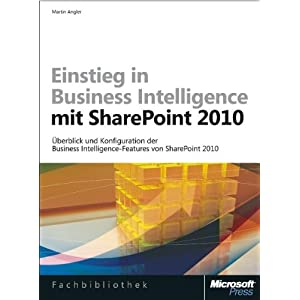 Einstieg in Business Intelligence mit Microsoft SharePoint 2010: Überblick und Konfiguration der Business Intelligence-Features von SharePoint 2010