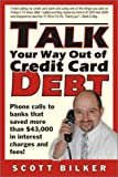 Talk Your Way Out of Credit Card Debt!: Phone Calls to Banks That Saved More Than $43,000 in Interest Charges and Fees