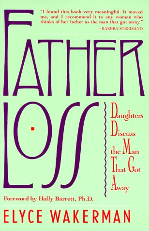 Father Loss: Daughters Discuss the Man That Got Away: Elyce Wakeman: 9780805001679: Amazon.com: Books