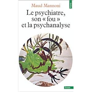 "Le psychiatre, son ""fou"" et la psychanalyse"