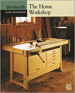 The Home Workshop (Woodsmith: Custom Woodworking): Time-Life Books ...