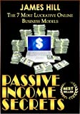 Passive Income: The 7 Most Lucrative Online Business Models (Passive Income, Financial Freedom, Wealth Creation, Internet Marketing) (Passive Income, Online ... Wealth Creation, Internet Marketing)