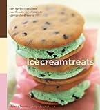 Ice Cream Treats: Easy Ways to Transform Your Favorite Ice Cream into Spectacular Desserts