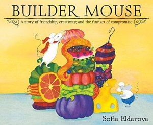 Builder Mouse by Sofia Eldarova | Featured Book of the Day | wearewordnerds.com
