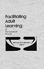 Facilitating Adult Learning: A Transactional Process