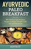 Ayurvedic Paleo Breakfast: 35+ Practical Paleo Breakfast Recipes for Rapid Weight Loss and Optimum Health (Ayurvedic Paleo Diet Book 2)