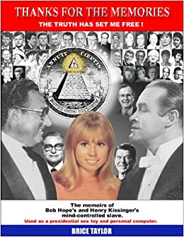 Thanks For The Memories ... The Truth Has Set Me Free! The Memoirs of Bob Hope's and Henry Kissinger's Mind-Controlled Slave: Brice Taylor: 9780966891621: Amazon.com: Books