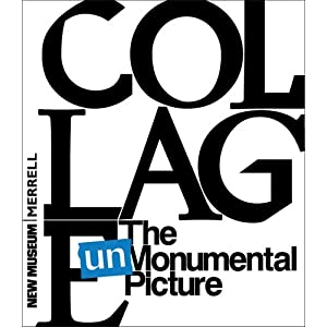 Collage: The Unmonumental Picture