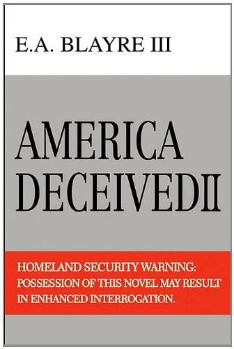 America Deceived II: Homeland Security Warning: Possession of This Novel May Result in Enhanced Interrogation.