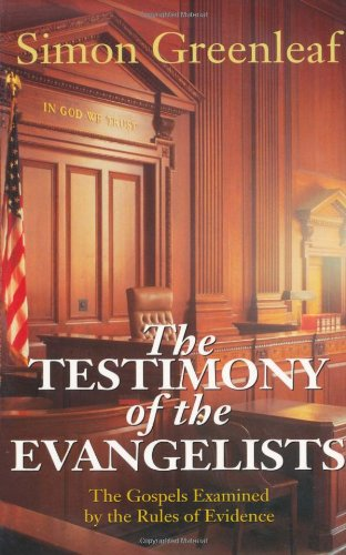 The Testimony of the Evangelists: The Gospels Examined by the Rules of Evidence: Simon Greenleaf: 9780825427473: Amazon.com: Books