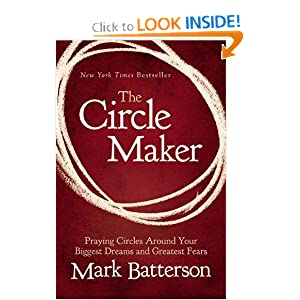 The Circle Maker: Praying Circles Around Your Biggest Dreams and Greatest Fears