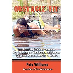 Obstacle Fit: Your Complete Training Program to Run Fast, Conquer Challenges, and Discover Your Inner Spartan, Mudder, or Warrior
