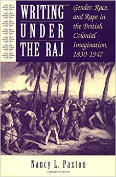 Writing Under the Raj Gender Race and Rape in the