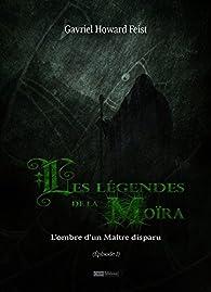Les légendes de la Moïra [Saison 1 - Épisode 1]: L'ombre d'un Maître disparu par Gavriel Howard Feist