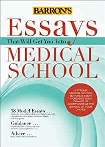 Essays That Will Get You into Medical School (Essays That ...