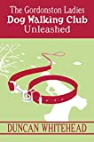 Unleashed - The Gordonston Ladies Dog Walking Club Part 2: A Quirky International Mystery Thriller