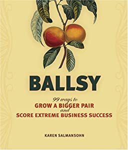 "Cover of ""Ballsy: 99 Ways to Grow a Bigge..."