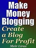 Make Money Blogging: Create a Blog for Profit