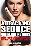 Attract and Seduce Online Dating Girls: How To Pick Up Girls Online Without Being A Pickup Artist