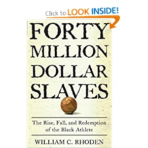 Forty Million Dollar Slaves: The Rise, Fall, and Redemption of the Black Athlete