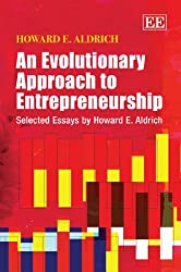 An Evolutionary Approach to Entrepreneurship: Selected Essays by Howard E. Aldrich
