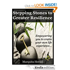 Stepping Stones to Greater Resilience: Empowering you to create your own life experience ...