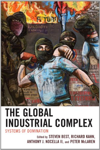 The Global Industrial Complex: Systems of Domination: Steven Best, Richard Kahn, Anthony J., II Nocella, Peter McLaren: 9780739136973: Amazon.com: Books