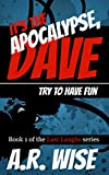 It's the Apocalypse, Dave: Try to Have Fun (Last Laughs Book 1)