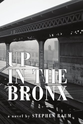 Up in the Bronx: Stephen Baum: 9781453540091: Amazon.com: Books