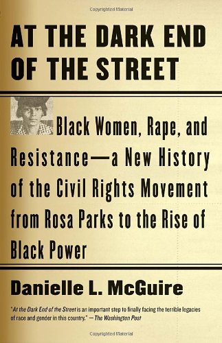 At the Dark End of the Street: Black Women, Rape, and Resistance--A New History of the Civil Rights Movement from Rosa Parks to the Rise of Black Power (Vintage): Danielle L. McGuire: 9780307389244: Amazon.com: Books