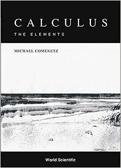 Calculus: The Elements: Michael Comenetz: 9789810249045
