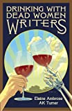 Drinking with Dead Women Writers (Drinking with Dead Writers)