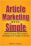 Article Marketing Made Simple (Search Engine Optimization Strategies For People On The Go Book 1)