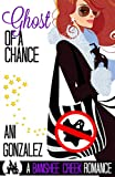 Ghost of a Chance: A Haunting Paranormal Romantic Comedy (Banshee Creek Book 2)