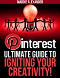 Pinterest Guide: The Ultimate Guide to Creative and Money Making Ideas with Pinterest!