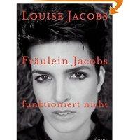 Fräulein Jacobs funktioniert nicht : als ich aufhörte, gut zu sein / Louise Jacobs