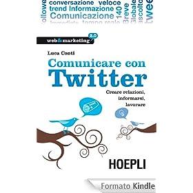 Comunicare con Twitter: Creare relazioni, informarsi, lavorare (Web & marketing 2.0) [Formato Kindle]