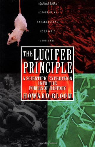 The Lucifer Principle: A Scientific Expedition into the Forces of History: Howard K. Bloom: 9780871136640: Amazon.com: Books