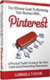 PINTEREST: How To Market Your Business With Pinterest (Give Your Marketing A Digital Age - Volume 6)