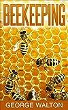 Beekeeping: The Ultimate Guide To Beekeeping