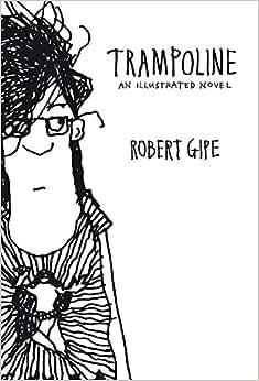 Trampoline: An Illustrated Novel: Robert Gipe