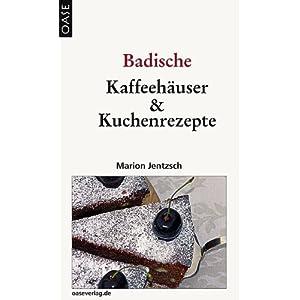 Maríon Jentzsch: Badische Kaffeehäuser und Kuchenrezepte