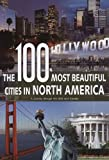 The 100 Most Beautiful Cities of North America: A Journey Through the USA and Canada