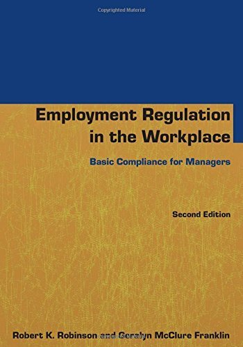Employment Regulation in the Workplace: Basic Compliance for Managers 2nd edition by Robinson, Robert K, McClure Franklin, Geralyn (2014) Paperback