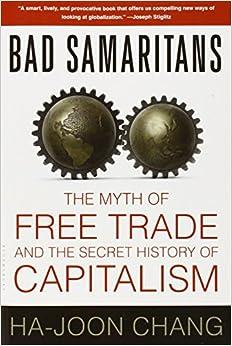 Bad Samaritans: The Myth of Free Trade and the Secret History of Capitalism: Ha-Joon Chang: 9781596915985: Amazon.com: Books