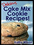 Delicious Cake Mix Cookie Recipes! (Delicious Cake Mix Desserts!)