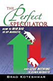 The Perfect Speculator: How to Win Big in Up Markets and Lose Nothing in Down Markets