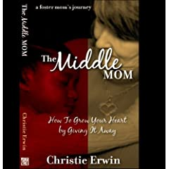 The Middle Mom: How to Grow Your Heart by Giving It Away ...a foster mom's journey
